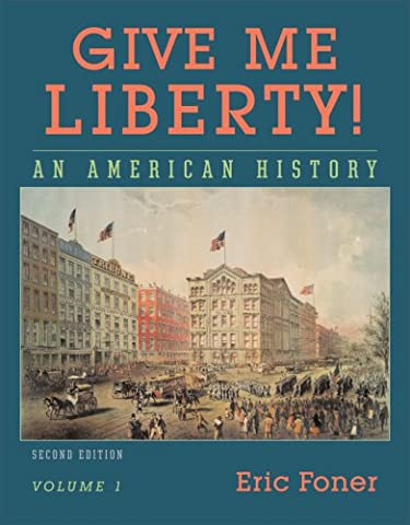 Give Me Liberty! An American History, Vol. 1: To 1877 (Give Me Liberty Vol 2)