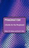 Pragmatism, Robert B. Talisse and Scott F. Aikin, 0826498574