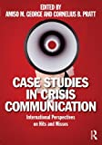 Case Studies in Crisis Communication: International Perspectives on Hits and Misses