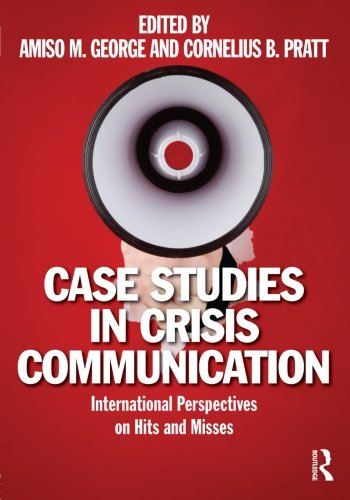 Case Studies in Crisis Communication: International Perspectives on Hits and Misses by Routledge