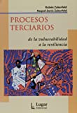 img - for Procesos terciarios. De la vulnerabilidad a la resiliencia (Spanish Edition) book / textbook / text book