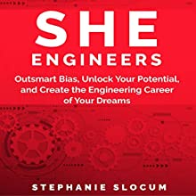 She Engineers: Outsmart Bias, Unlock Your Potential, and Create the Engineering Career of Your Dreams Audiobook by Stephanie Slocum Narrated by Rebecca Roberts