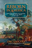 Reborn in America: French Exiles and Refugees in the United States and the Vine and Olive Adventure, 1815-1865 (Atlantic Crossings)