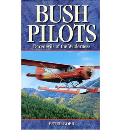 Bush Pilots: Daredevils of the Wilderness (Legends) (Paperback) - Common