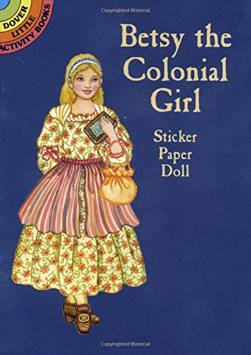 Betsy the Colonial Girl Sticker Paper Doll (Dover …