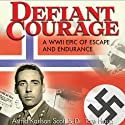 Defiant Courage: A WWII Epic of Escape and Endurance Audiobook by Astrid Karlson Scott, Tore Haug Narrated by Peter Altschuler