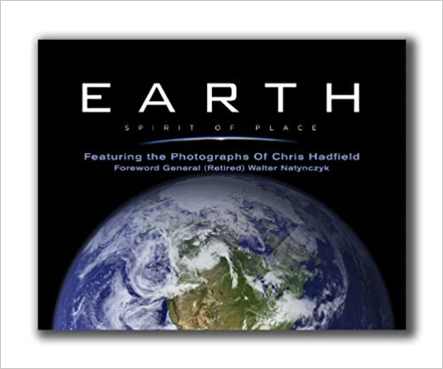 Spirit of Place Earth Featuring the Photographs of Chris Hadfield