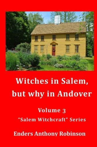 Witches in Salem, but why in Andover: Volume 3 in the Salem Witchcraft Series