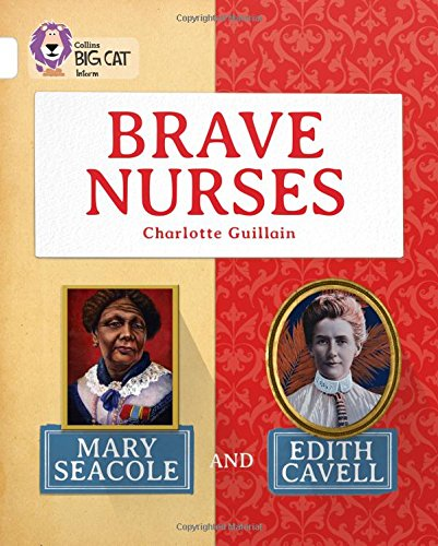 Collins Big Cat — Brave Nurses: Mary Seacole and Edith Cavell: White/Band 10