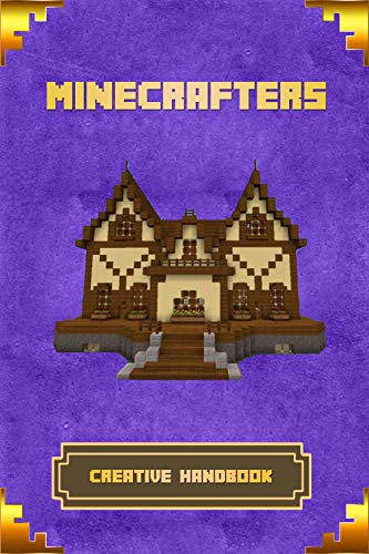 Minecrafters Creative Handbook: The Ultimate Building Book For Minecrafters. Best Construction, Structures and Creations For All Minecrafters. (Books For Minecrafters) (Best Minecraft Building Ideas)