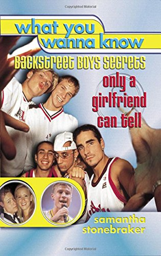 What You Wanna Know: Backstreet Boys Secrets Only a Girlfriend Can Tell