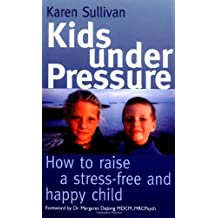 Kids Under Pressure: How to Help Your Child Cope with Stress