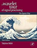 A Wavelet Tour of Signal Processing, Third Edition: The Sparse Way