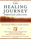The Healing Journey Through Job Loss: Your Journal for Reflection and Revitalization (The Healing Journey Series)