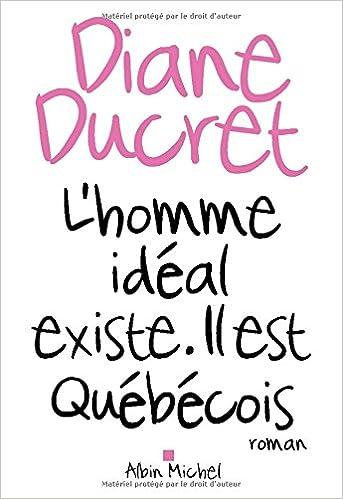 L'homme idéal existe. Il est Québécois - Diane Ducret