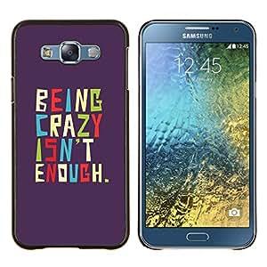 EJOOY---Cubierta de la caja de protección para la piel dura ** Samsung Galaxy E7 E700 ** --Divertido Ser Loco Mensaje