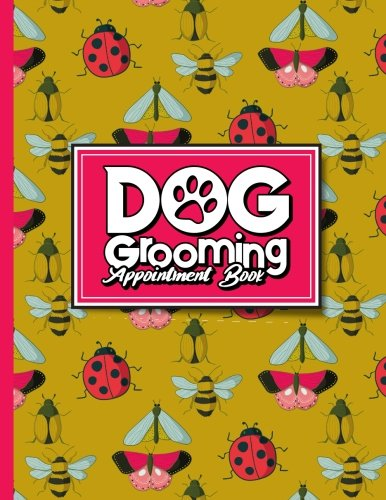 Download Dog Grooming Appointment Book: 7 Columns Appointment Diary, Appointment Scheduler Book, Daily Appointments, Cute Insects & Bugs Cover (Volume 26) ebook