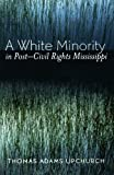 img - for A White Minority in Post-Civil Rights Mississippi by Thomas Adams Upchurch (2005-01-13) book / textbook / text book