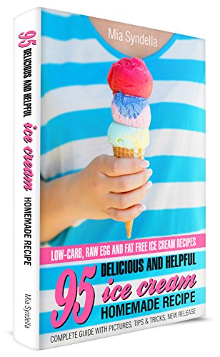 95 Delicious and Helpful Homemade Ice Cream Recipes. Low-carb, Raw Egg, and Fat-Free Ice Cream Recipe. (No Egg Homemade Chocolate Ice Cream Recipe)