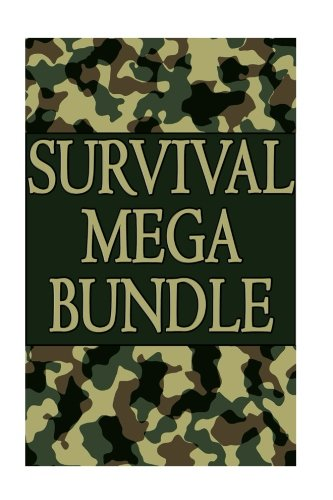 Survival Mega Bundle: Get Alive From Any Dangerous Situation With These 250 Survival Skills: (Prepper's Guide, Survival Guide, Alternative Medicine, Emergency)