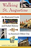 Walking St. Augustine: An Illustrated Guide and Pocket History to America s Oldest City (A Florida Quincentennial Book)