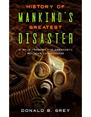 History Of Mankind's Greatest Disaster: A Walk Through The Chernobyl Nuclear Catastrophe