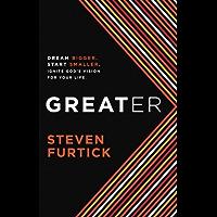 Greater: Dream bigger. Start smaller. Ignite God's Vision for Your Life