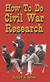 How to Do Civil War Research, Richard A. Sauers, 1580970419