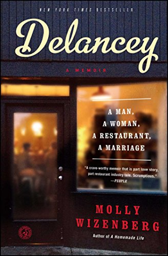 Delancey: A Man, a Woman, a Restaurant, a Marriage by Molly Wizenberg