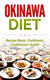 Okinawa Diet: Recipe Book, Cookbook, Companion Guide (Longer Living, Healthy Living, Clean Eating)