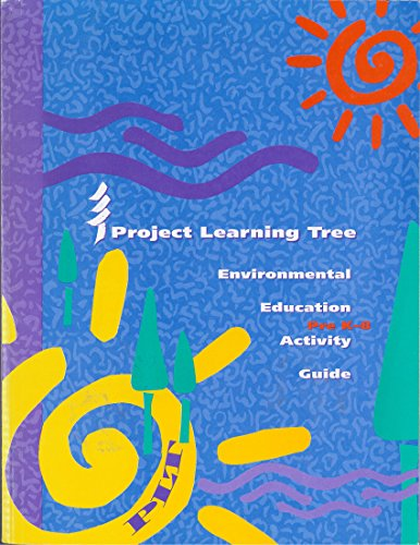Project Learning Tree: Environmental Education Activity Guide (Pre K-8)