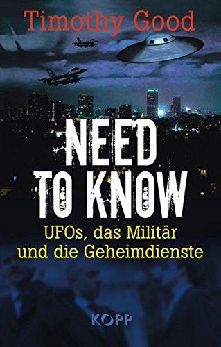 Need to know: UFOs, das Militär und die Geheimdienste Gebundenes Buch – 28. November 2008 Timothy Good Kopp Verlag 3938516828 Grenzwissenschaften