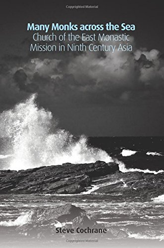 Many Monks across the Sea: Church of the East Monastic Mission in Ninth Century Asia PDF