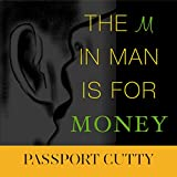 #6: The M in Man Is for Money: How to Get It, Use It, and Make It Work for You!