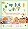 Top 100 Baby Purees 100 Quick And Easy Meals For A Healthy And Happy Baby by Atria Books