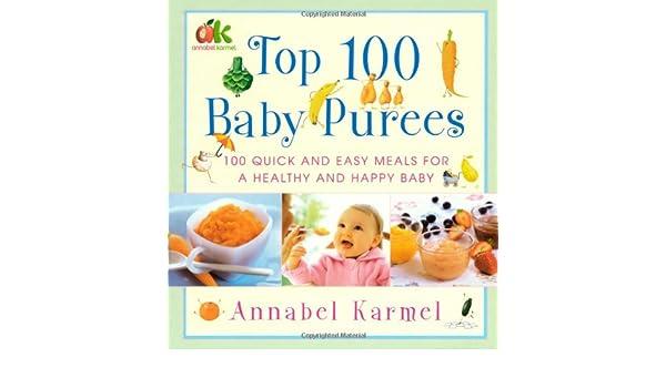 Top 100 Baby Purees: 100 Quick and Easy Meals for a Healthy and Happy Baby: Amazon.es: Annabel Karmel: Libros en idiomas extranjeros