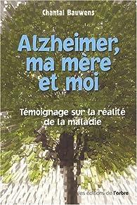 Alzheimer Ma Mere et Moi par Chantal Bauwens