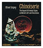 Chinoiserie : The Impact of Chinese Styles in Western Art and Decoration, Impey, Oliver R., 0684146797