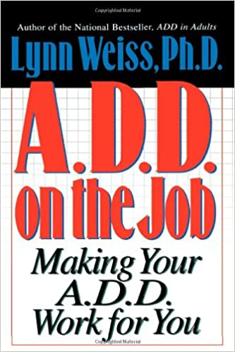 Add On The Job Making Your Add Work For You Lynn Weiss Phd