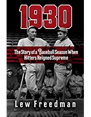 1930: The Story of a Baseball Season When Hitters Reigned Supreme