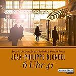 6 Uhr 41 | Jean-Philippe Blondel