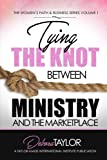 img - for Tying the Knot Between Ministry and the Marketplace (Women's Faith and Business Series) (Volume 1) book / textbook / text book
