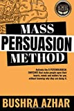 img - for Mass Persuasion Method: Activate the 8 Psychological Switches That Make People Open Their Hearts, Minds and Wallets for You (Without Knowing Why They are Doing It) book / textbook / text book