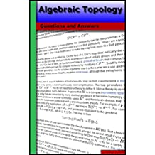 Algebraic Topology: Questions and Answers
