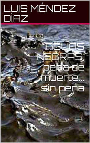 Descargar Libro Aguas Negras, Pena De Muerte... Sin Pena Luis MÉndez DÍaz