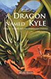 A Dragon Named Kyle, Mark Ellis, 1466952601