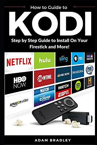 Kodi: User Guide For Kodi, How to Install on Firestick, Stream Live TV, Download Add-Ons, and More ebook