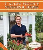 P. Allen Smith's Veggies & Herbs: From Garden to Table