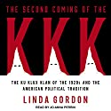 The Second Coming of the KKK: The Ku Klux Klan of the 1920s and the American Political Tradition Audiobook by Linda Gordon Narrated by Jo Anna Perrin