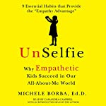 UnSelfie: Why Empathetic Kids Succeed in Our All-About-Me World | Michele Borba Dr.